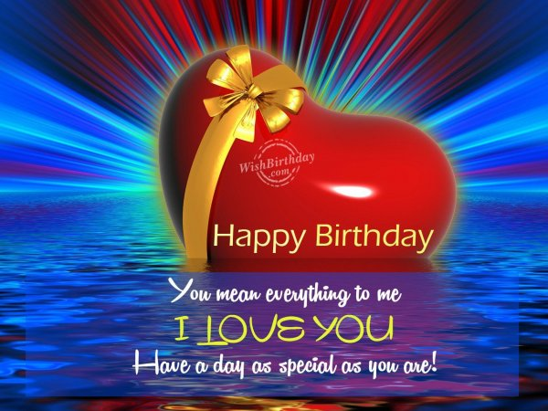 Happy Birthday Love Have A Day As Special As You Are Greeting Image
