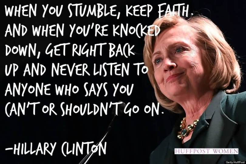 Hillary Clinton Quotes When you stumble keep faith and when you're knocked down Hillary Clinton