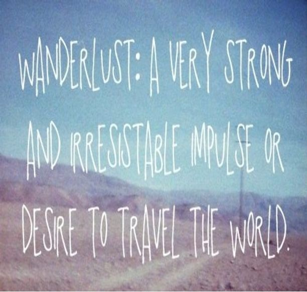 Hipster Quotes Wanderlust a very strong and irresistable impulse or desire to travel the world