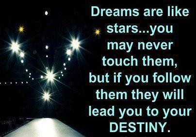 Inspirational Happiness Quotes Dreams are like stars...you may never touch them, but if you follow them they will lead you to your destiny