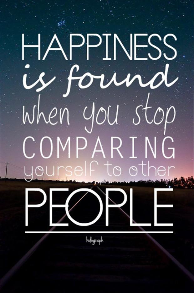 Inspirational Happiness Quotes Happiness is found when you stop comparing yourself to other people