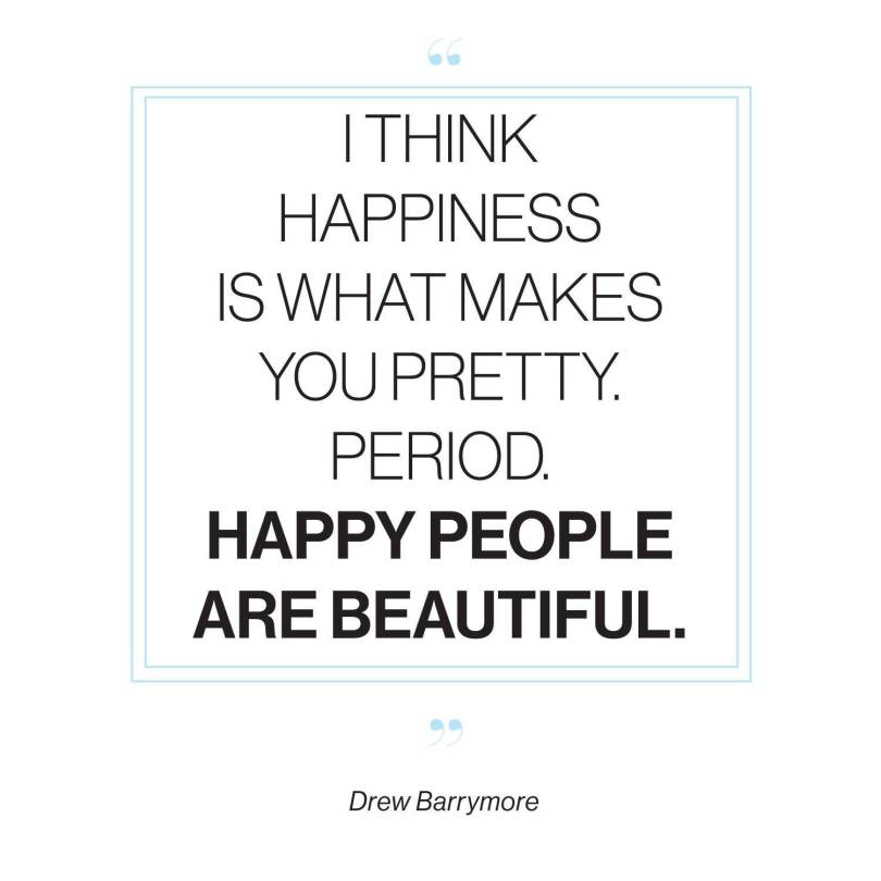 Inspirational Happiness Quotes I think happiness is what makes you pretty period Drew Barrymore