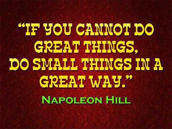 Inspirational Happiness Quotes If you cannot do great things,do small things in a great way Napoleon hill
