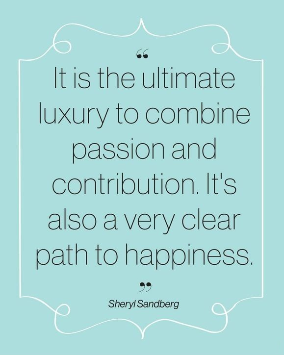 Inspirational Happiness Quotes It is the ultimate luxury to combine passion and contribution Sheryl Sandberg
