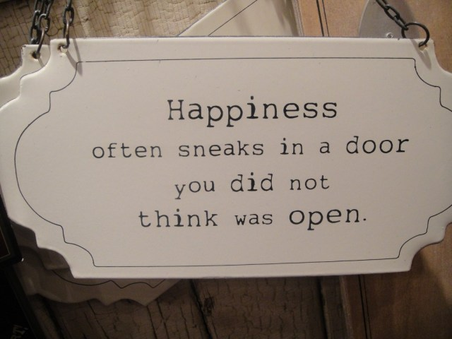 Inspirational Happiness Sayings Happiness often sneaks in a door you did not think was open