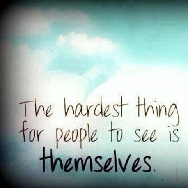 Inspirational Happiness Sayings The hardest thing for people to see is themselves