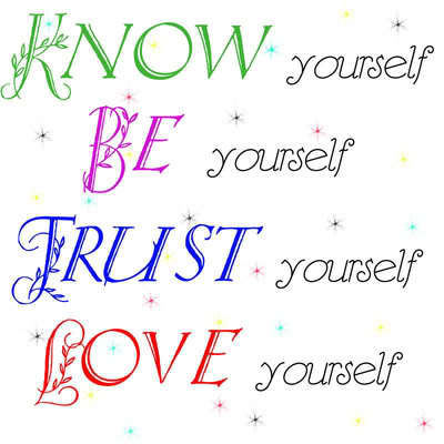 Know yourself be yourself trust yourself love yourself