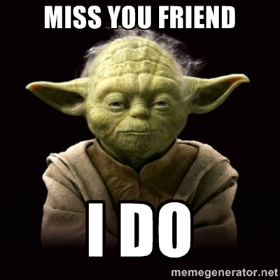Miss You Friend Yoda Funny Meme