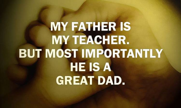 My Father Is My Teacher Happy Father's Day Great Dad