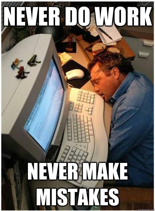 Never Do Work Never Make Mistakes Funny Lazy Memes