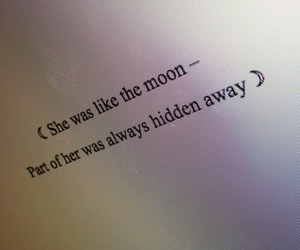She was like the moon part of her was always hidden away