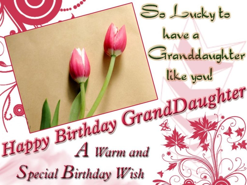 So lucky to have a Granddaughter like you a warm and special birthday wish