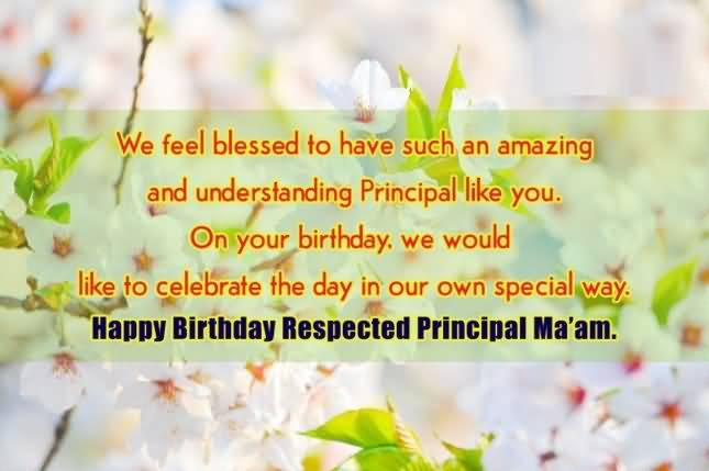 To Have Such An Amazing Principal Like You Happy Birthday Respected Principal Ma'am Birthday Quotes For Principal