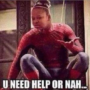 U need help or nah.. Funny Nah Meme