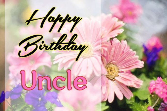 Wonderful Birthday Wishes To My Dear Uncle