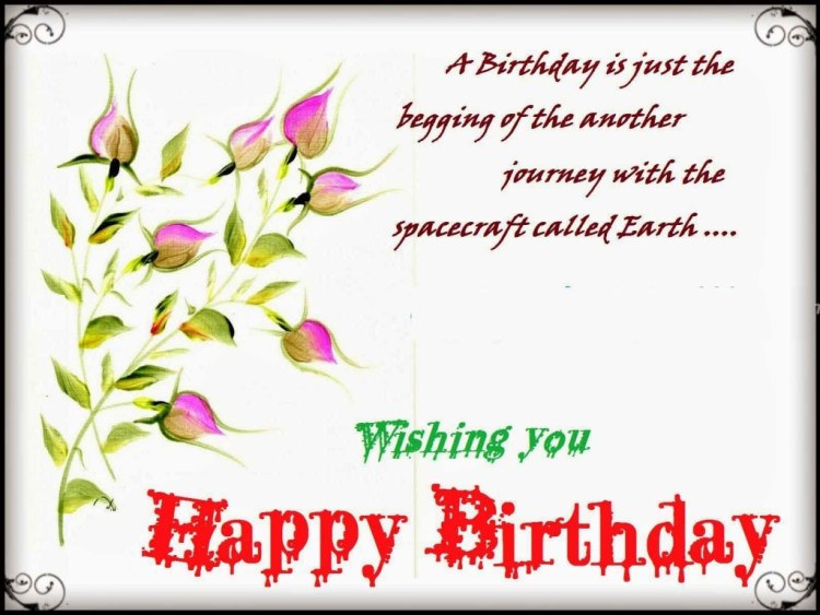 a birthday is just the begging of the another journey with the spacecraft called earth... wishing you happy birthday