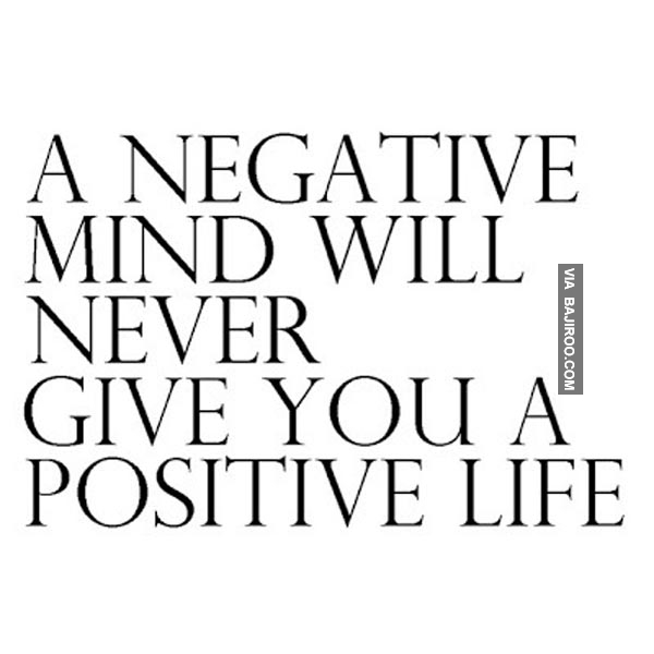 a negative mind will never give you a positive life. (2)