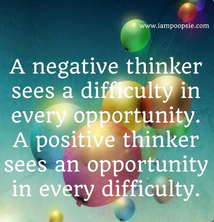a negative thinker sees a difficulty in every opportunity. a positive thinker sees an opportunity in every difficulty.