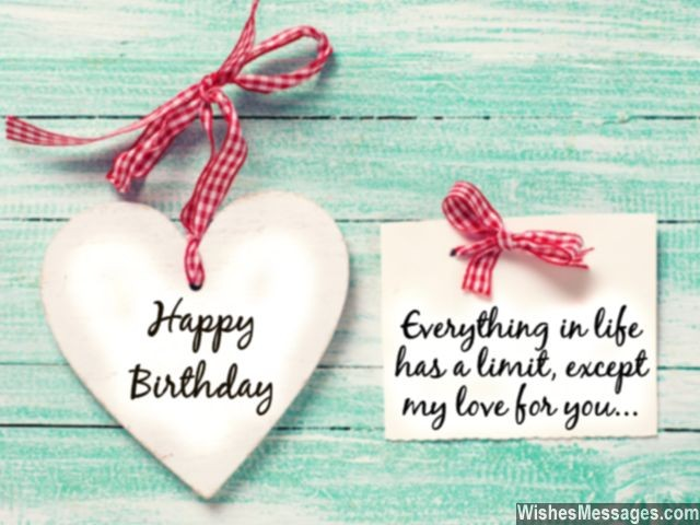 happy birthday everything in life has a limit except my love for you...