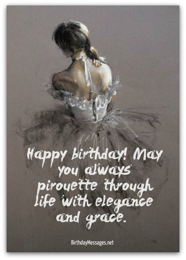 happy birthday! may you always pirouette through life with elegance and grace.