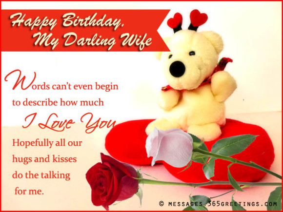 `happy birthday my darling wife words can't even begin to descrbe how much i love you hopefully all our hugs and kisses do the talking for me.