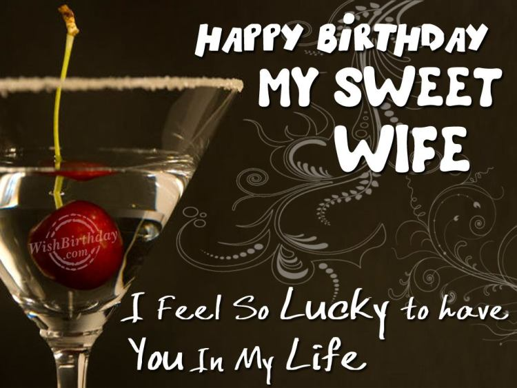 happy birthday my sweet wife i feel so lucky to have you in my life.