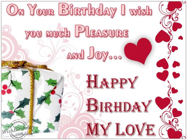 on your birthday i wish you much pleasure and joy.. happy birthday my love.