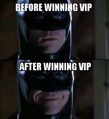 Batman Memes Before Winning VIP After Winning Vip Graphics