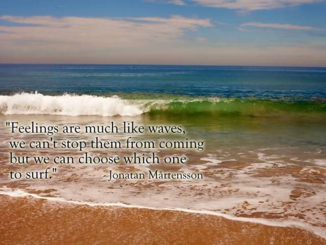 Best Life Quotes Feelings are much like waves,we can't stop them from coming but we can choose which one to surf Jonatan Matensson