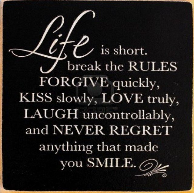 Best Life Quotes Life is short break the rules forgive quickly
