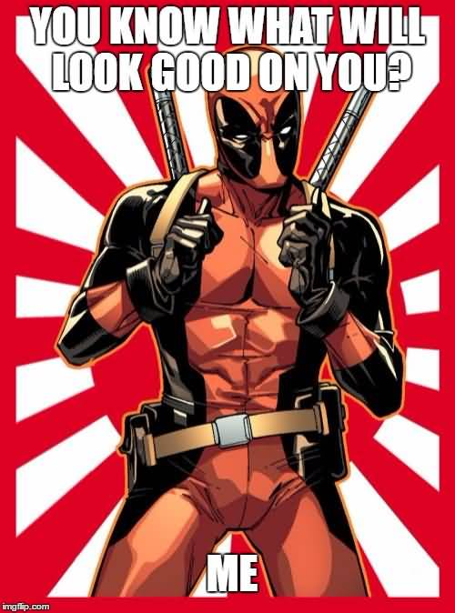 Deadpool Memes You Know What Will Look Good On You