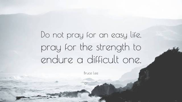 Do Not Pray For An Easy Life Pray For The Strength To Endure