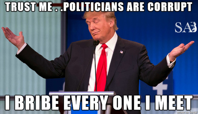 Donald Trump Meme Trust Me Politicians Are Corrupt I Bribe Every One I Meet