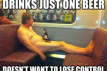Drinks Just One Beer Doesn't Want To Lose Beer Meme