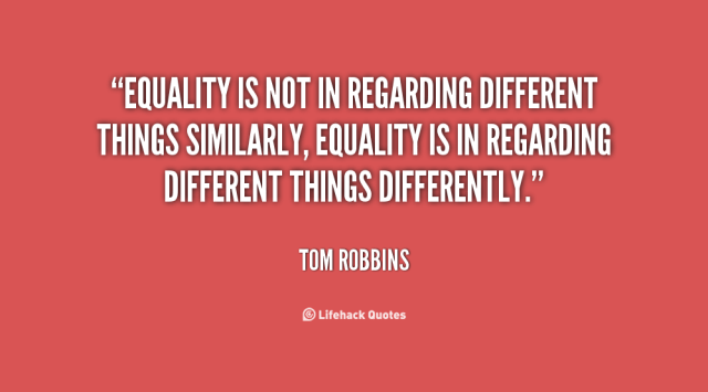 Equality Sayings equality is not in regarding different