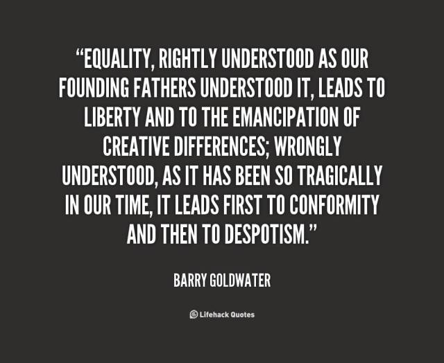 Equality Sayings equality rightly understood as our founding fathers understood it leads t