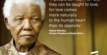 Equality Sayings if people can learn to hate they can be taught to love for love comes