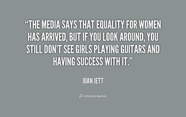 Equality Sayings the media says that equality for women has arrived but if you look around