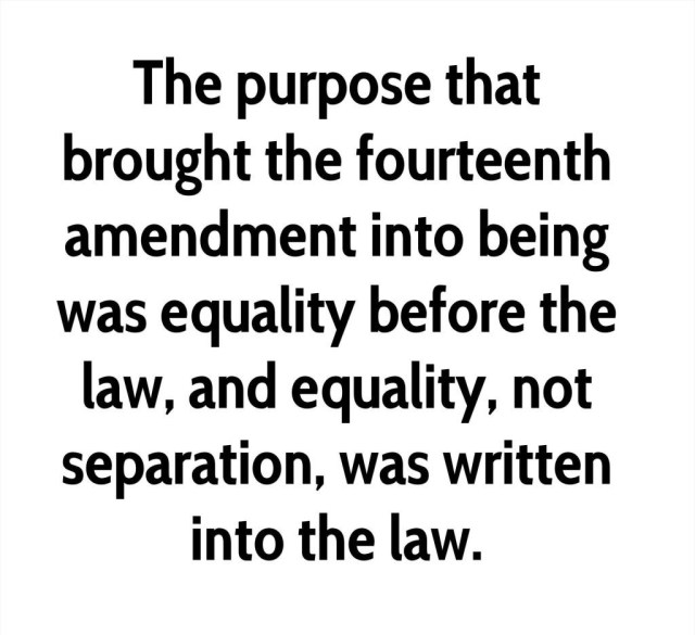 Equality Sayings the purpose that brought the fourteenth amendment into being was equality before the law