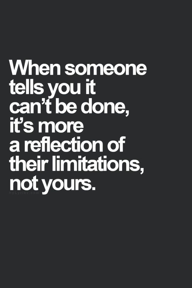 Fitness Quotes when someone tells you it can't be done it's more a reflection of their limitations not yours