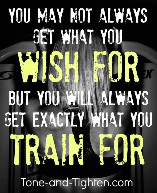 Fitness Quotes you may not always get what you wish for but you will always get exactly what you train for