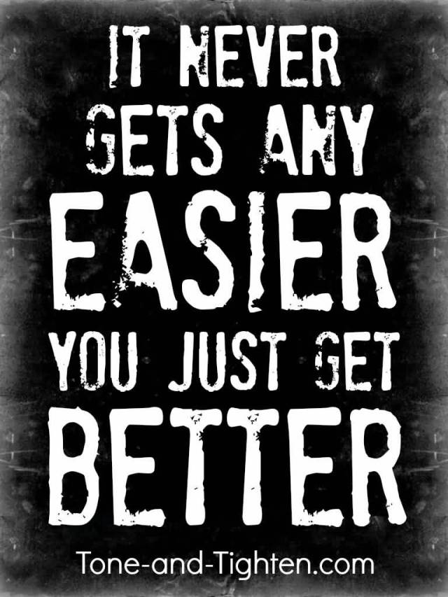 Fitness Sayings it never gets any easier you just get better