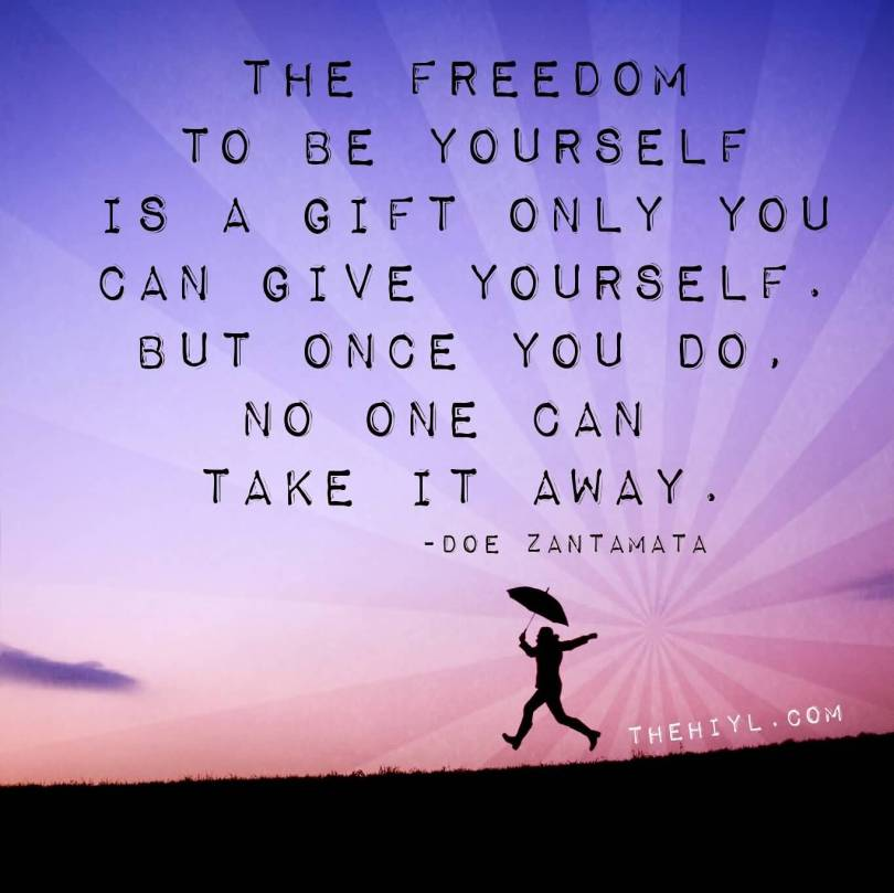 Freedom Quotes the freedom to be yourself is a gift only you