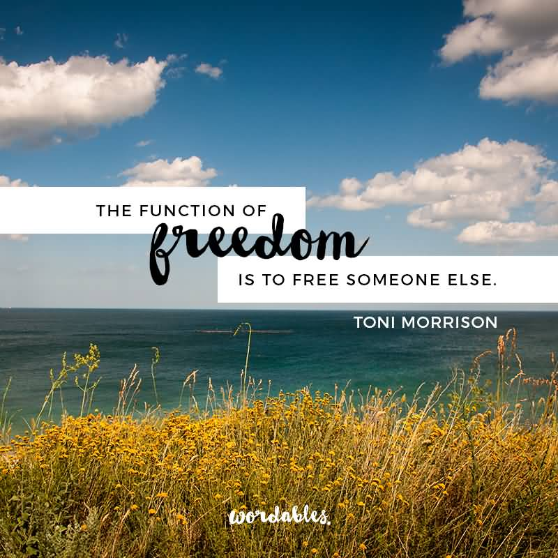 Freedom sayings the function of freedom is to free someone else