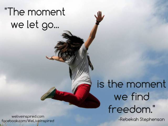 Freedom sayings the moment we let go is the moment we find freedom