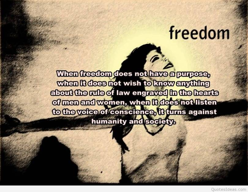 Freedom sayings when freedom does not have a purpose when it does not wish to know anything about of law engraved in the hearts of men