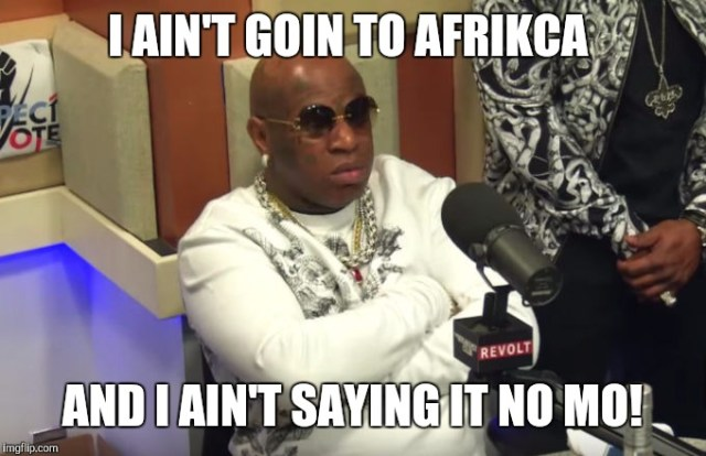 Funny Birdman Memes I Ain't Goin To Africa And I Ain't Saying Photo