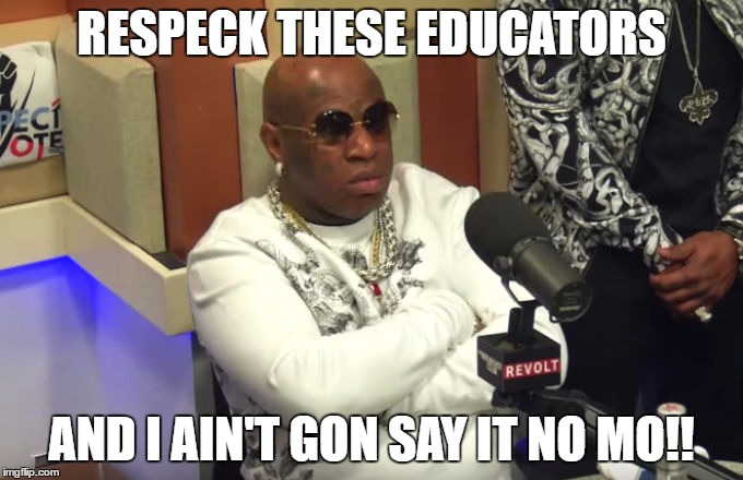 Funny Birdman Memes Respeck These Educators And I Ain't Gon Image