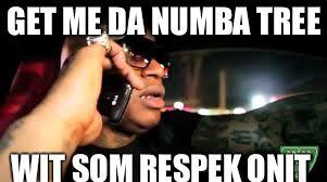 Get Me Da Numba Tree Wit Som Respek Onit Funny Birdman Memes Image