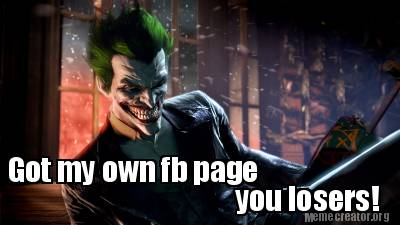 Got My Own Fb Page You Losers! Batman Meme Photo